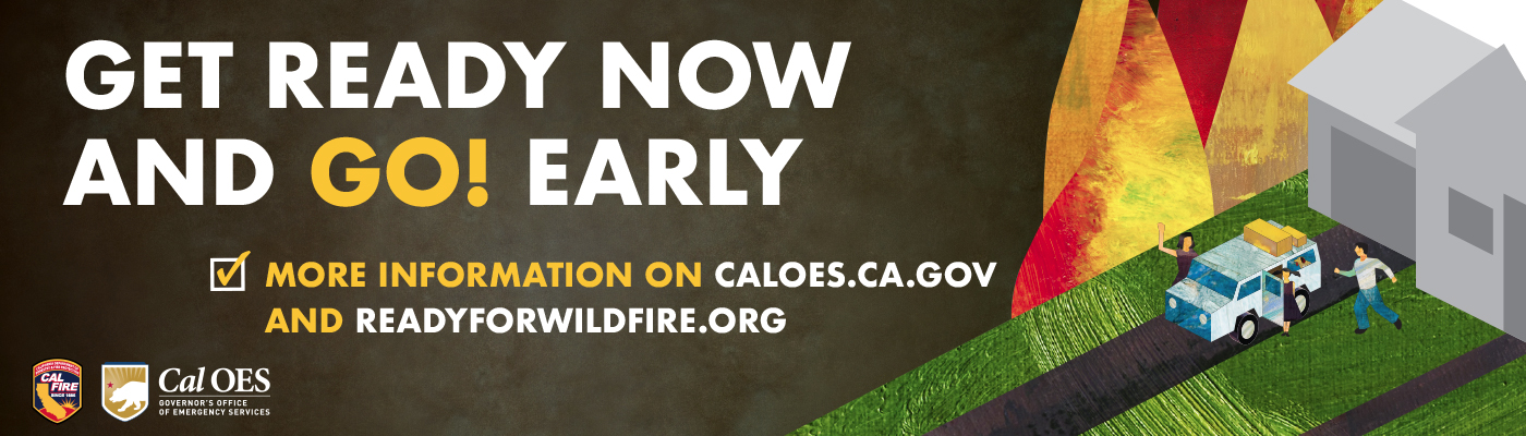 Get ready now and go early! Find more information on caloes.ca.gov or readyforwildfire.org